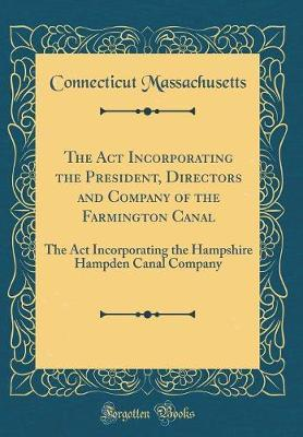 The ACT Incorporating the President, Directors and Company of the Farmington Canal by Connecticut Massachusetts
