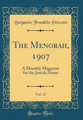 The Menorah, 1907, Vol. 32 by Benjamin Franklin Peixotto