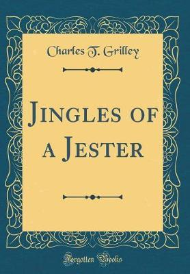 Jingles of a Jester (Classic Reprint) by Charles T Grilley image