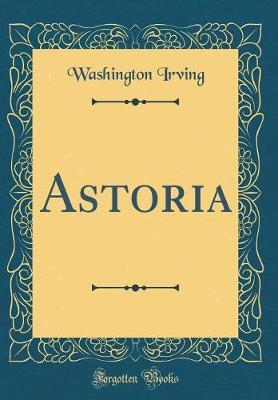 Astoria (Classic Reprint) by Washington Irving image