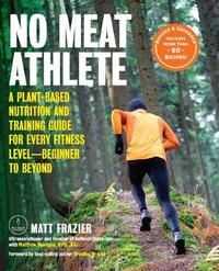 No Meat Athlete, Revised and Expanded by Matt Frazier