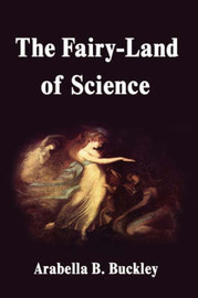 The Fairy-Land of Science by Arabella B Buckley image