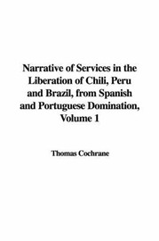 Narrative of Services in the Liberation of Chili, Peru and Brazil, from Spanish and Portuguese Domination, Volume 1 by Thomas Cochrane image
