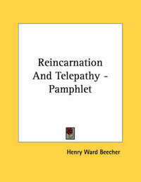 Reincarnation and Telepathy - Pamphlet by Henry Ward Beecher