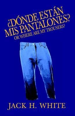 D'Onde Est'an MIS Pantalones by Jack H. White