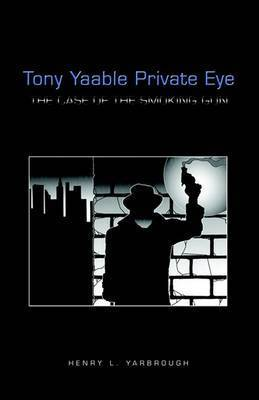 Tony Yaable Private Eye by Henry L. Yarbrough