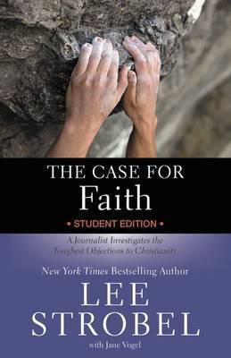 The Case for Faith: A Journalist Investigates the Toughtest Objections to Christianity by Lee Strobel