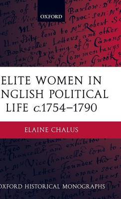 Elite Women in English Political Life c.1754-1790 by Elaine Chalus image