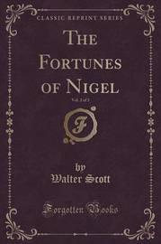 The Fortunes of Nigel, Vol. 2 of 3 (Classic Reprint) by Walter Scott