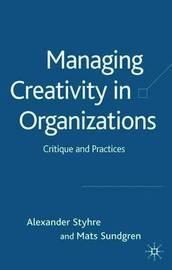 Managing Creativity in Organizations by Mats Sundgren