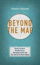 Beyond the Map (from the author of Off the Map) by Alastair Bonnett image