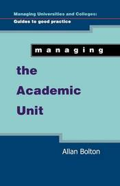Managing The Academic Unit by Bolton
