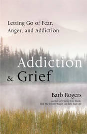 Addiction & Grief by Barb Rogers