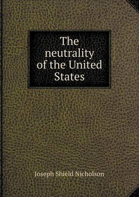 The Neutrality of the United States by J.Shield Nicholson image
