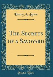 The Secrets of a Savoyard (Classic Reprint) by Henry A Lytton image