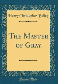 The Master of Gray (Classic Reprint) by Henry Christopher Bailey
