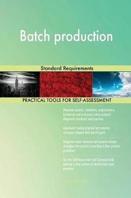 Batch Production Standard Requirements by Gerardus Blokdyk