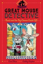 Basil and the Big Cheese Cook-Off by Cathy Hapka