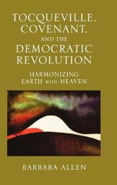 Tocqueville, Covenant, and the Democratic Revolution by Barbara Allen