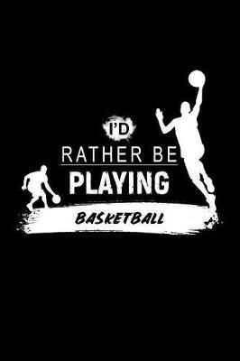 I'd Rather Be Playing Basketball by Chadam Journals