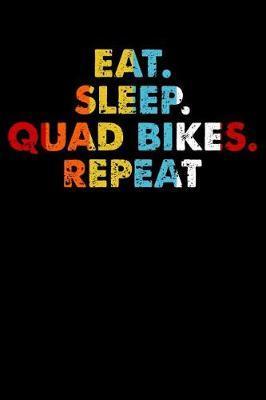 Eat.Sleep.QuadBikes.Repeat. by Darren Sport