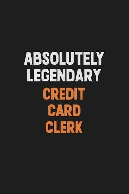 Absolutely Legendary Credit Card Clerk by Camila Cooper