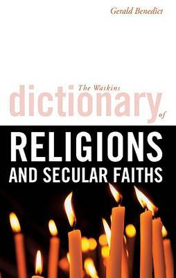 The Watkins Dictionary of Religions and Secular Faiths by Gerald Benedict image