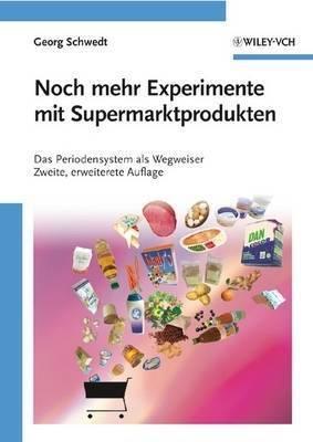 Noch Mehr Experimente Mit Supermarktprodukten: Das Periodensystem Als Wegweiser by Georg Schwedt