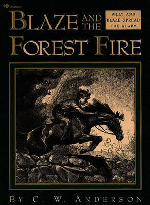 Blaze and the Forest Fire: Billy and Blaze Spread the Alarm by C.W. Anderson