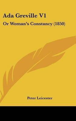 ADA Greville V1: Or Woman's Constancy (1850) by Peter Leicester