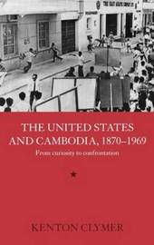 The United States and Cambodia, 1870-1969 by Kenton Clymer