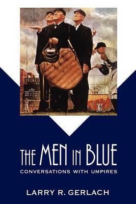 The Men in Blue by Larry R Gerlach