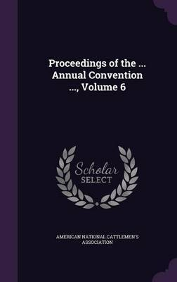 Proceedings of the ... Annual Convention ..., Volume 6