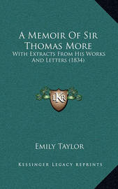A Memoir of Sir Thomas More: With Extracts from His Works and Letters (1834) by Emily Taylor