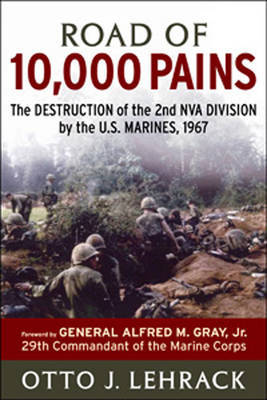 Road of 10,000 Pains: The Destruction of the 2nd NVA Division by the US Marines by Otto J Lehrack