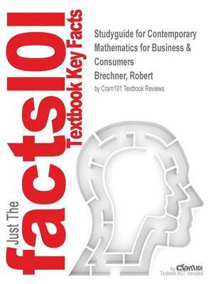 Studyguide for Contemporary Mathematics for Business & Consumers by Brechner, Robert, ISBN 9781305585447 by Cram101 Textbook Reviews image