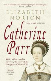 Catherine Parr by Elizabeth Norton