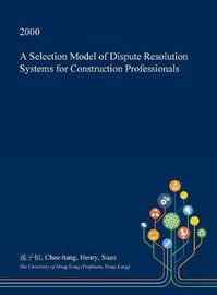 A Selection Model of Dispute Resolution Systems for Construction Professionals by Chee-Hang Henry Suen image