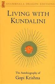 Living with Kundalini by Gopi Krishna