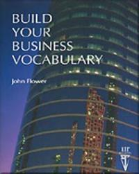 Build Your Business Vocabulary by John Flower