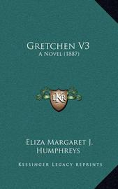 Gretchen V3: A Novel (1887) by Eliza Margaret J Humphreys