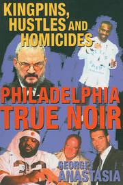 Philadelphia True Noir by George Anastasia