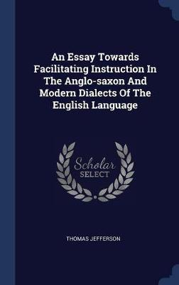 An Essay Towards Facilitating Instruction in the Anglo-Saxon and Modern Dialects of the English Language by Thomas Jefferson image
