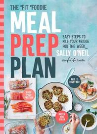 The Fit Foodie Meal Prep Plan by Sally O'Neil