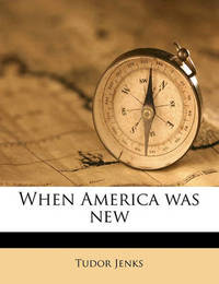 When America Was New by Tudor Jenks