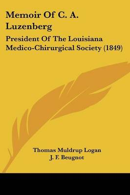 Memoir Of C. A. Luzenberg: President Of The Louisiana Medico-Chirurgical Society (1849) by Thomas Muldrup Logan image