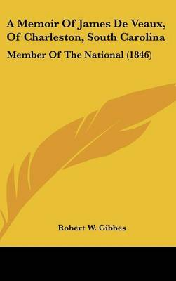 A Memoir Of James De Veaux, Of Charleston, South Carolina: Member Of The National (1846) by Robert W Gibbes image