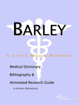 Barley - A Medical Dictionary, Bibliography, and Annotated Research Guide to Internet References