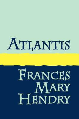 Atlantis by Frances Mary Hendry