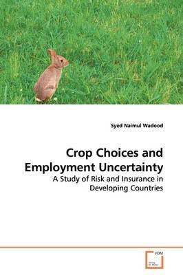 Crop Choices and Employment Uncertainty by Syed Naimul Wadood